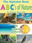 The Alphabet Book Abc's of Nature: Admirable and Educational Alphabet Book with 90 Unique Pictures for 2-6 Year Old Kids Cover Image
