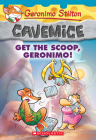 Get the Scoop, Geronimo! (Geronimo Stilton Cavemice #9) Cover Image
