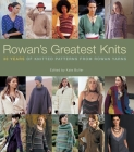 Rowan's Greatest Knits: 30 Years of Knitted Patterns from Rowan Yarns Cover Image