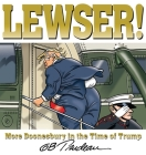 LEWSER!: More Doonesbury in the Time of Trump Cover Image