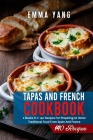 Tapas And French Cookbook: 2 Books In 1: 140 Recipes For Preparing At Home Traditional Food From Spain And France Cover Image