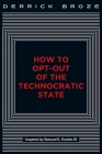How to Opt-Out of the Technocratic State Cover Image