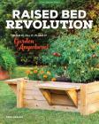 Raised Bed Revolution: Build It, Fill It, Plant It ... Garden Anywhere! Cover Image