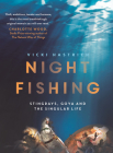 Night Fishing: Stingrays, Goya and the Singular Life Cover Image