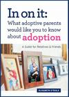 In on It: What Adoptive Parents Would Like You to Know about Adoption: A Guide for Relatives and Friends Cover Image