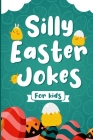 Silly Easter Jokes For Kids: A Fun Easter joke book for kids 5-12 years old - Jokes & Riddles Easter Edition (Over 100 jokes), Easter activity book Cover Image