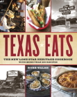 Texas Eats: The New Lone Star Heritage Cookbook, with More Than 200 Recipes Cover Image
