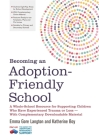 Becoming an Adoption-Friendly School: A Whole-School Resource for Supporting Children Who Have Experienced Trauma or Loss - With Complementary Downloa Cover Image
