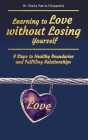 Learning to Love without Losing Yourself: 9 Steps to Healthy Boundaries and Fulfilling Relationships Cover Image
