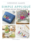 Weekend Makes: Simple Applique: 25 Quick and Easy Projects to Make Cover Image