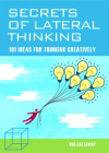Secrets of Lateral Thinking: 101 Ideas for Thinking Creatively Cover Image
