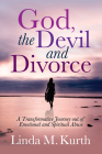God, the Devil and Divorce: A Transformative Journey Out of Emotional and Spiritual Abuse Cover Image
