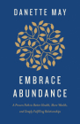 Embrace Abundance: A Proven Path to Better Health, More Wealth, and Deeply Fulfilling Relationships Cover Image