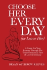 Choose Her Every Day (or Leave Her): A Guide for Your Journey Through the Transformational Fires of Love & Intimacy Cover Image