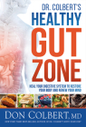 Dr. Colbert's Healthy Gut Zone: Heal Your Digestive System to Restore Your Body and Renew Your Mind Cover Image