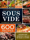 Sous Vide Cookbook for Beginners 600 Recipes: Effortless Everyday Meals to Make at Home Cover Image