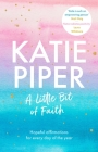 A Little Bit of Faith: Hopeful Affirmations for Every Day of the Year Cover Image
