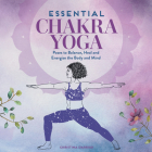 Essential Chakra Yoga: Poses to Balance, Heal, and Energize the Body and Mind Cover Image