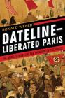 Dateline--Liberated Paris: The Hotel Scribe and the Invasion of the Press Cover Image