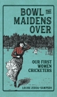 Bowl the Maidens Over: Our First Women Cricketers Cover Image