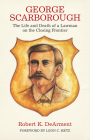 George Scarborough: The Life and Death of a Lawman on the Closing Frontier Cover Image