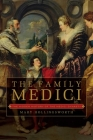 The Family Medici: The Hidden History of the Medici Dynasty Cover Image