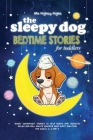 The Sleepy Dog: Bedtime Stories for Toddlers: Short Goodnight Stories to Help Babies and Toddlers Relax and Fall Asleep Quickly. Baby Cover Image