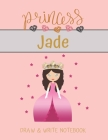 Princess Jade Draw & Write Notebook: With Picture Space and Dashed Mid-line for Small Girls Personalized with their Name Cover Image