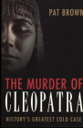 The Murder of Cleopatra: History's Greatest Cold Case Cover Image