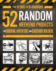 52 Random Weekend Projects: For Budding Inventors and Backyard Builders Cover Image