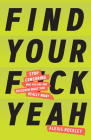 Find Your F*ckyeah: Stop Censoring Who You Are and Discover What You Really Want Cover Image