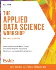 The Applied Data Science Workshop, Second Edition: Get started with the applications of data science and techniques to explore and assess data effecti Cover Image
