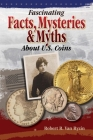 Fascinating Facts, Mysteries and Myths about U.S. Coins Cover Image