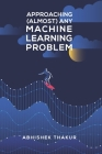 Approaching (Almost) Any Machine Learning Problem Cover Image
