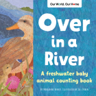 Over in a River: A Freshwater Baby Animal Counting Book Cover Image
