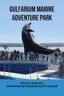 Gulfarium Marine Adventure Park: Role In The Rescue /And Release Of Stranded Native Wildlife: Gulfarium Reviews Cover Image