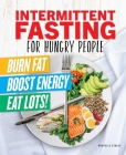 Intermittent Fasting for Hungry People: Burn Fat, Boost Energy, Eat Lots Cover Image
