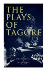 The Plays of Tagore: 8 Philosophical & Allegorical Dramas: The Post Office, Chitra, The Cycle of Spring, The King of the Dark Chamber, Sany Cover Image