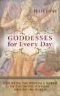 Goddesses for Every Day: Exploring the Wisdom & Power of the Divine Feminine Around the World Cover Image