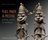 Peace, Power, and Prestige: Metal Arts in Africa Cover Image