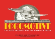 Logomotive: Railroad Graphics and the American Dream Cover Image