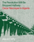 The Revolution Will Be Stopped Halfway: Oscar Niemeyer in Algeria Cover Image