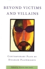 Beyond Victims and Villains: Contemporary Plays by Disabled Playwrights Cover Image