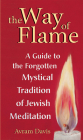 The Way of Flame: A Guide to the Forgotten Mystical Tradition of Jewish Meditation Cover Image