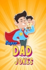 Super Dad Jokes: That Are Actually Pretty Funny Cover Image