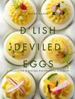 D'Lish Deviled Eggs: A Collection of Recipes from Creative to Classic Cover Image