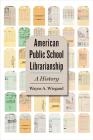 American Public School Librarianship: A History Cover Image