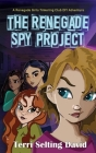 The Renegade Spy Project: Book One of the Renegade Girls Tinkering Club Cover Image