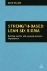 Strength-Based Lean Six Sigma: Building Positive and Engaging Business Improvement Cover Image