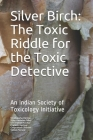 Silver Birch: Toxic Riddle for the Toxic Detective: An Indian Society of Toxicology Initiative Cover Image